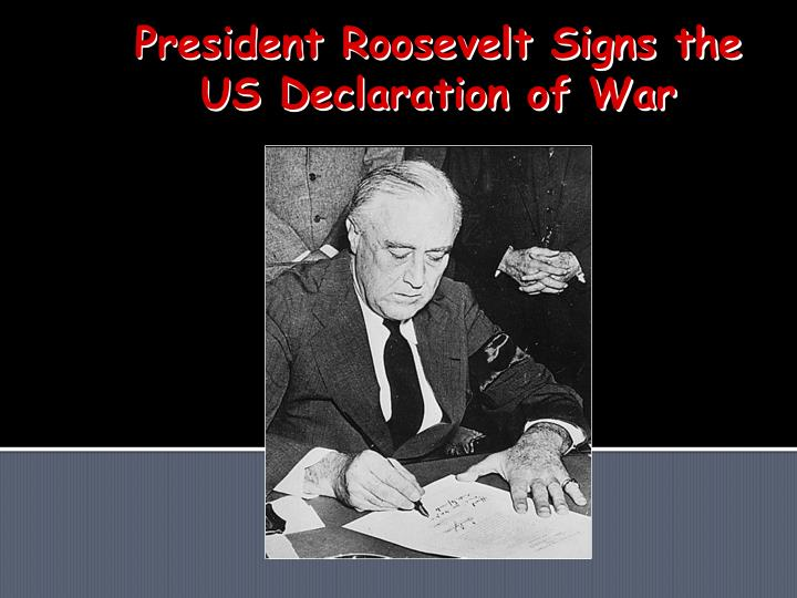 President Roosevelt Signs the US Declaration of War