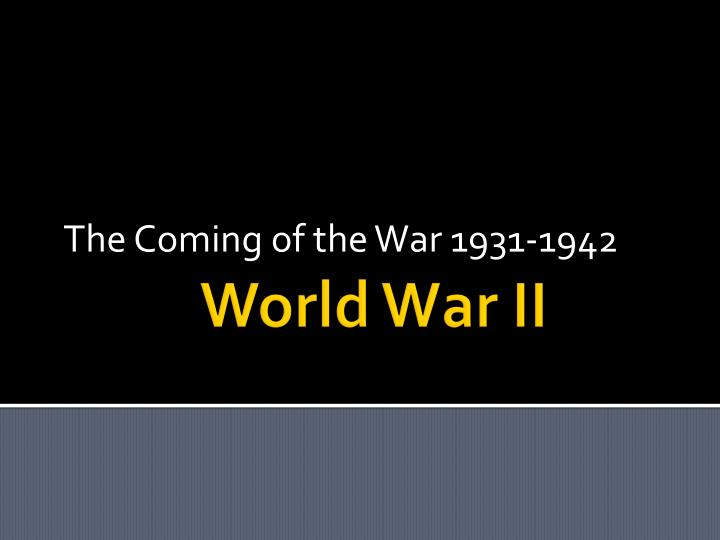 The coming of the war 1931 1942