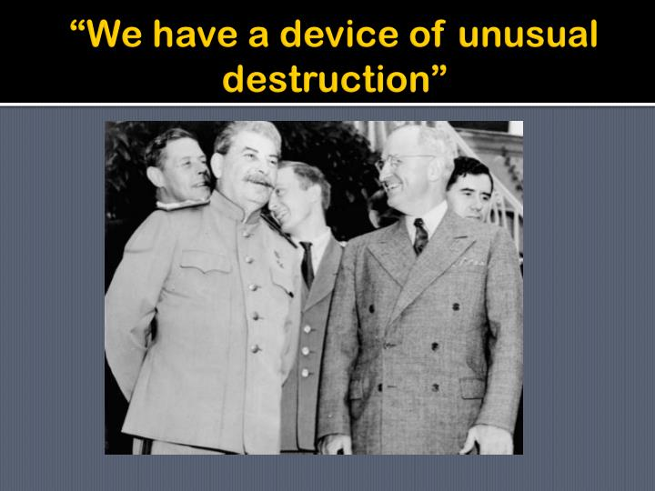 """We have a device of unusual destruction"""