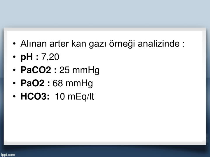 Alınan arter kan gazı örneği analizinde :