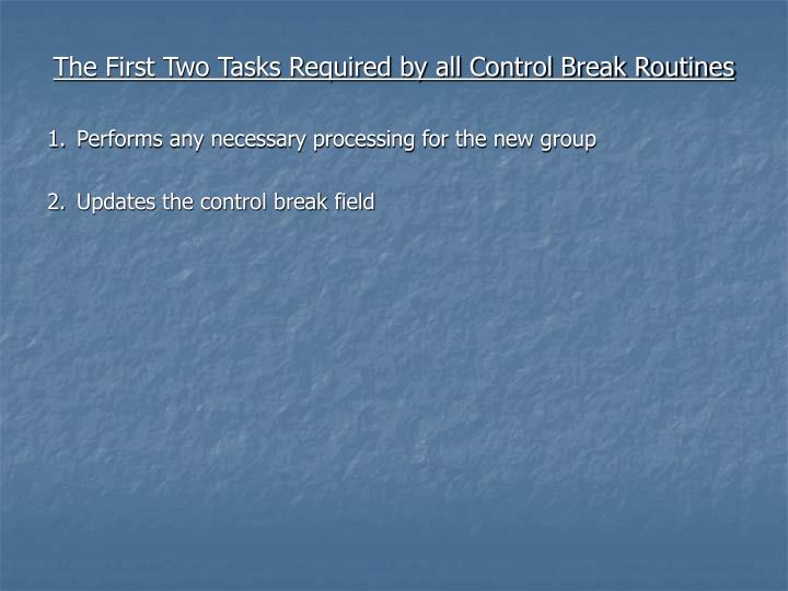 The First Two Tasks Required by all Control Break Routines