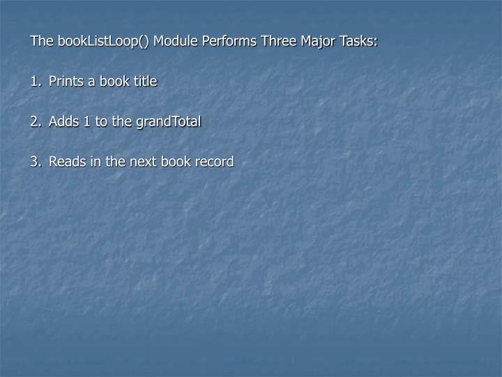 The bookListLoop() Module Performs Three Major Tasks: