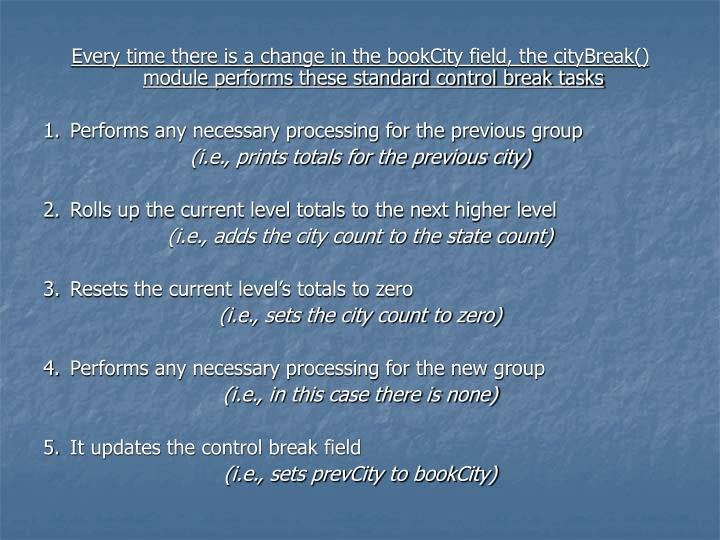 Every time there is a change in the bookCity field, the cityBreak() module performs these standard control break tasks