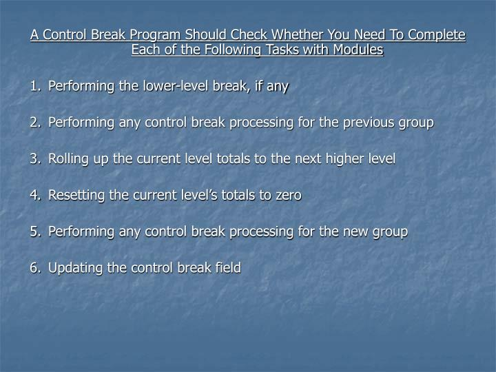 A Control Break Program Should Check Whether You Need To Complete Each of the Following Tasks with Modules