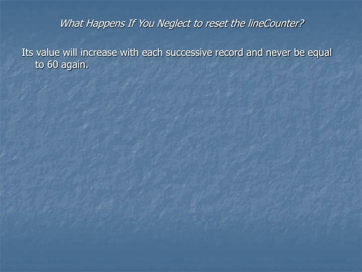 What Happens If You Neglect to reset the lineCounter?