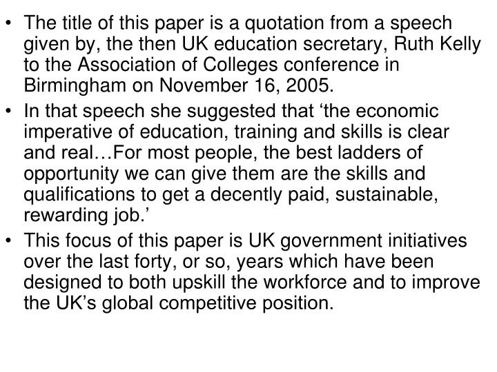 The title of this paper is a quotation from a speech given by, the then UK education secretary, Ruth Kelly to the Association of Colleges conference in Birmingham on November 16, 2005.