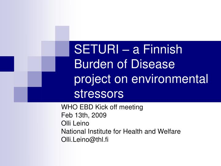 Seturi a finnish burden of disease project on environmental stressors
