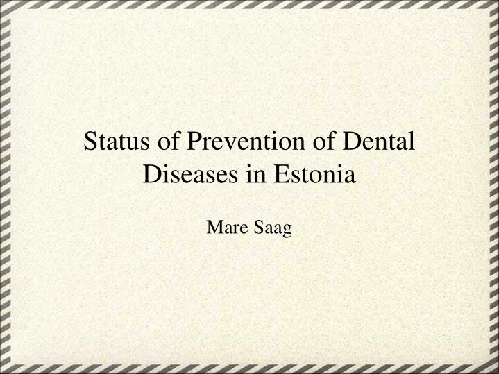 Status of Prevention of Dental Diseases in Estonia