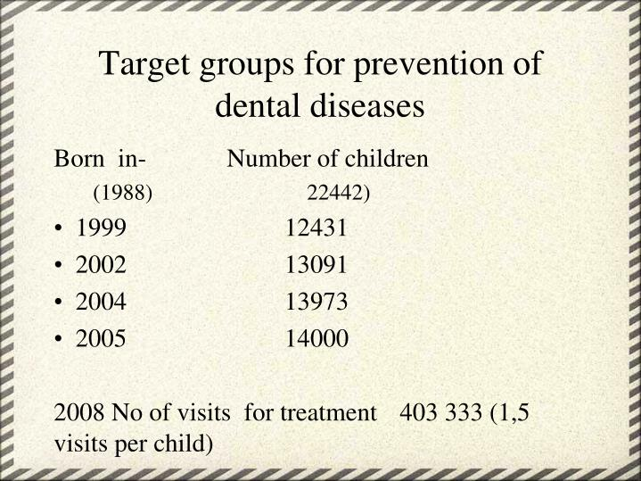 Target groups for prevention of dental diseases