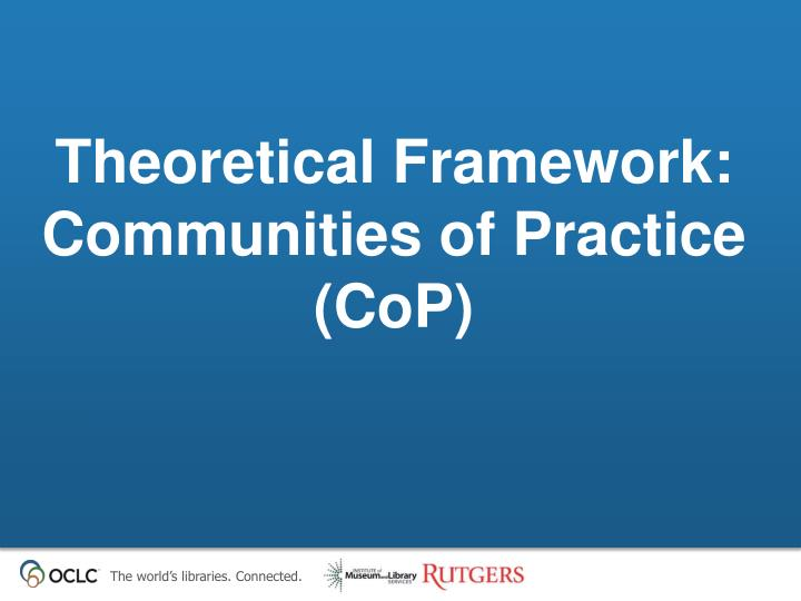 Theoretical Framework: Communities of Practice (