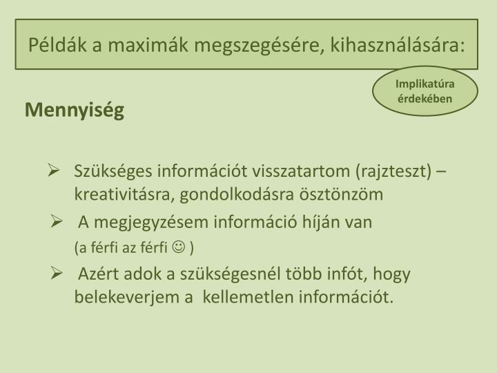 Példák a maximák megszegésére, kihasználására: