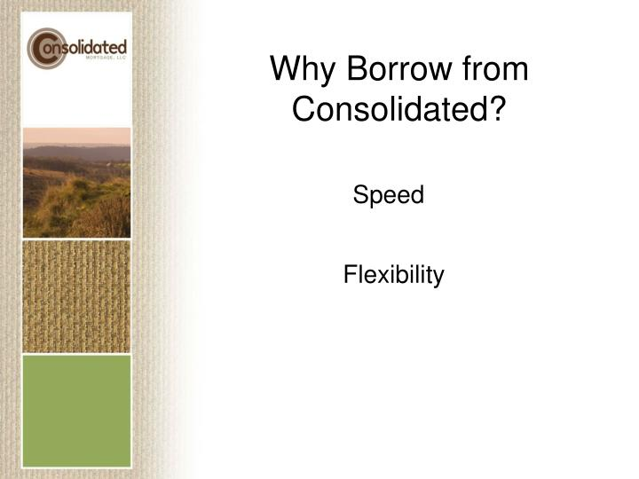 Why Borrow from Consolidated?