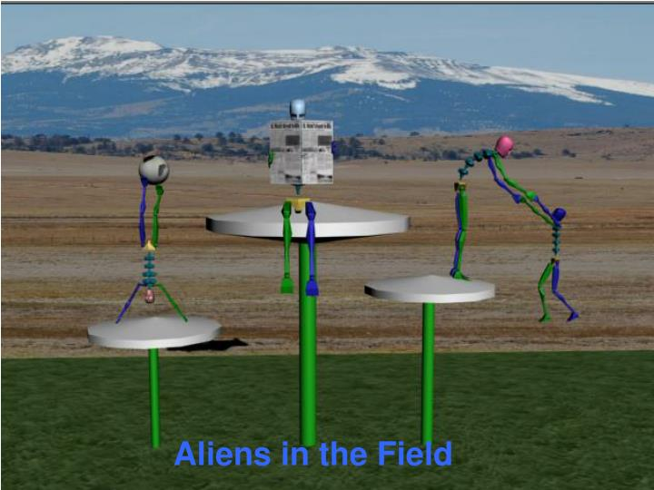 Aliens in the Field