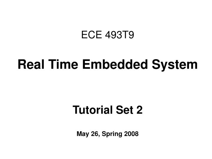Ece 493t9 real time embedded system tutorial set 2 may 26 spring 2008