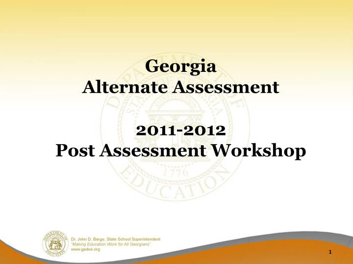 Georgia alternate assessment 2011 2012 post assessment workshop