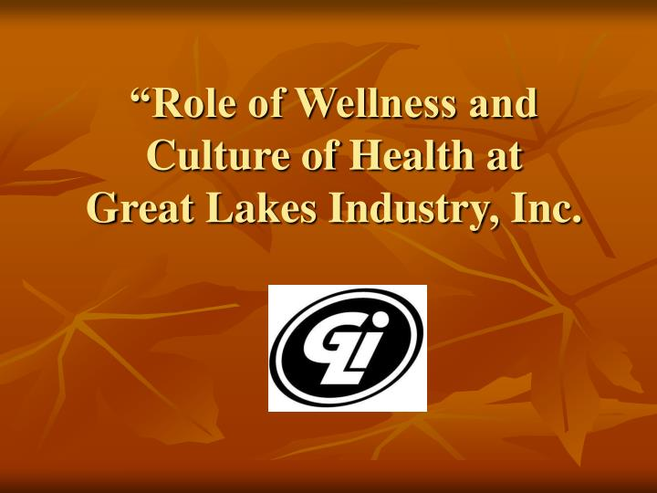 Role of wellness and culture of health at great lakes industry inc