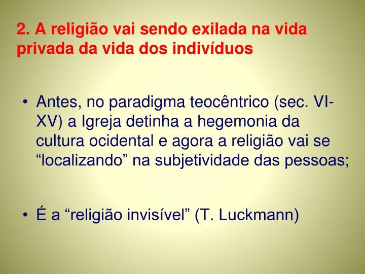 2. A religião vai sendo exilada na vida privada da vida dos indivíduos