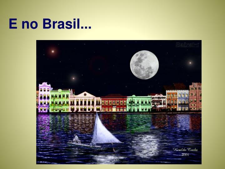 E no Brasil...