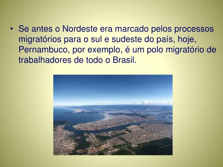 Se antes o Nordeste era marcado pelos processos migratórios para o sul e sudeste do país, hoje, Pernambuco, por exemplo, é um polo migratório de trabalhadores de todo o Brasil.