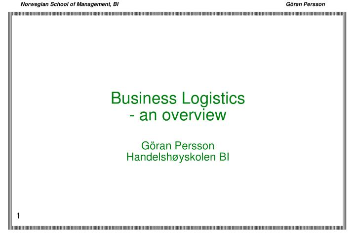 Business logistics an overview g ran persson handelsh yskolen bi
