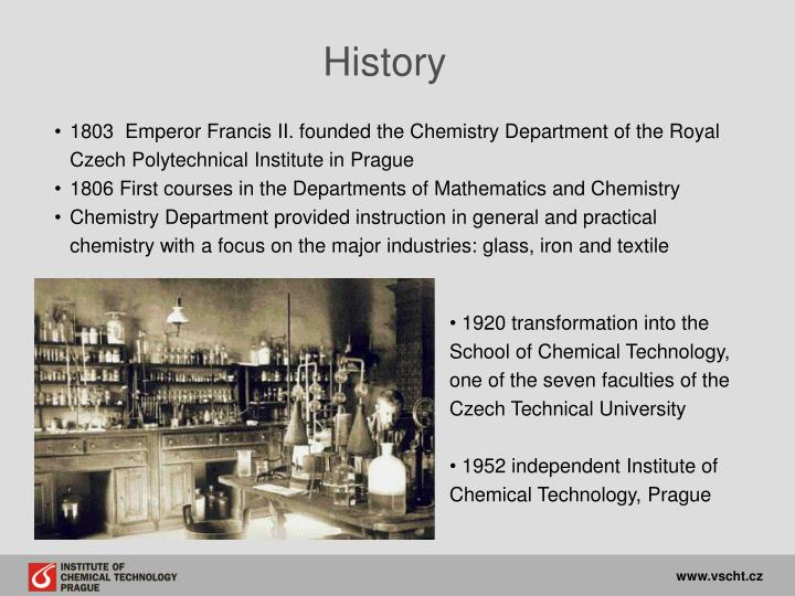 1803  Emperor Francis II. founded the Chemistry Department of the Royal Czech Polytechnical Institute in Prague