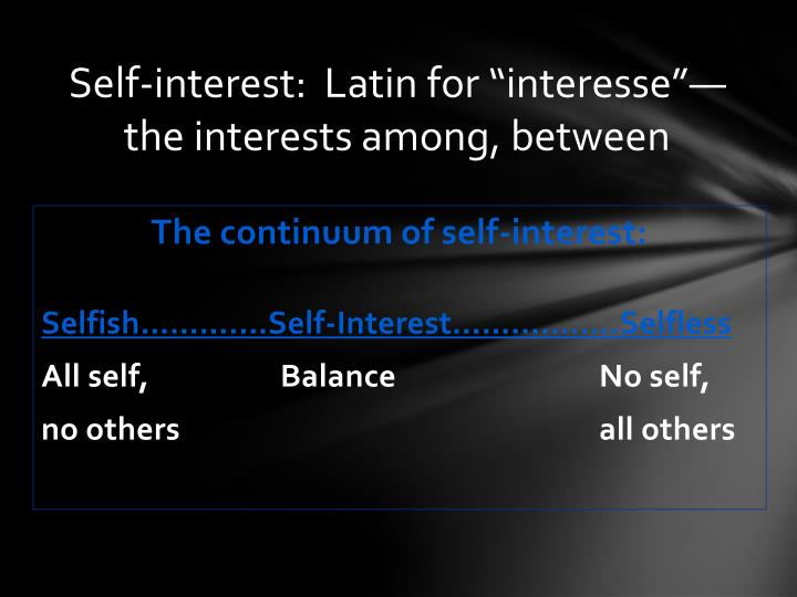 "Self-interest:  Latin for ""interesse""—the interests among, between"