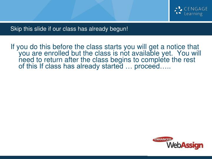 If you do this before the class starts you will get a notice that you are enrolled but the class is not available yet.  You will need to return after the class begins to complete the rest of this If class has already started … proceed…..