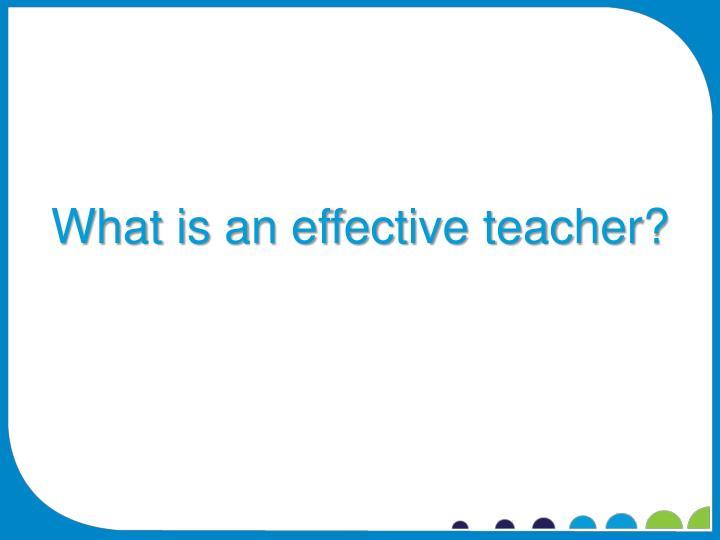 What is an effective teacher?