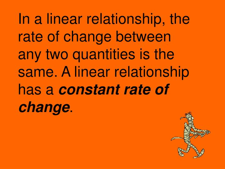 In a linear relationship, the rate of change between any two quantities is the same. A linear relati...