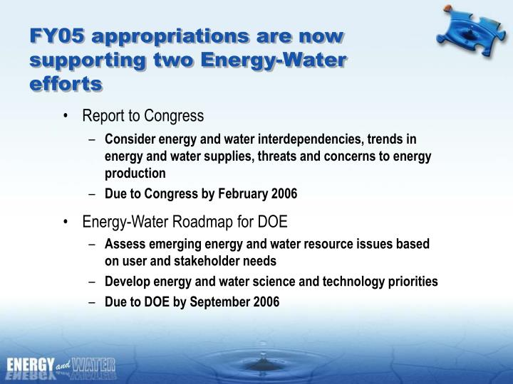 FY05 appropriations are now supporting two Energy-Water efforts