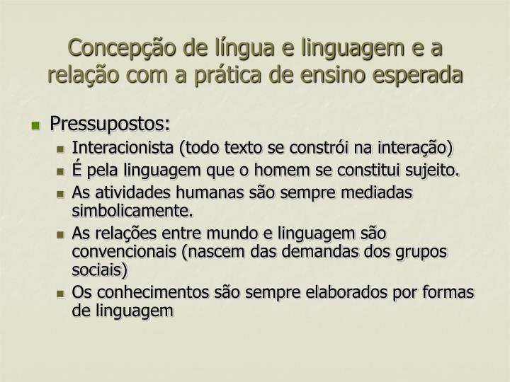Concepção de língua e linguagem e a relação com a prática de ensino esperada
