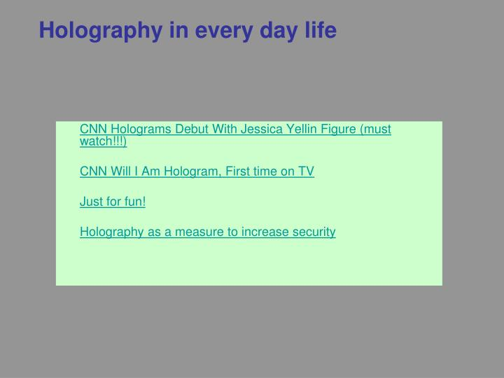Holography in every day life