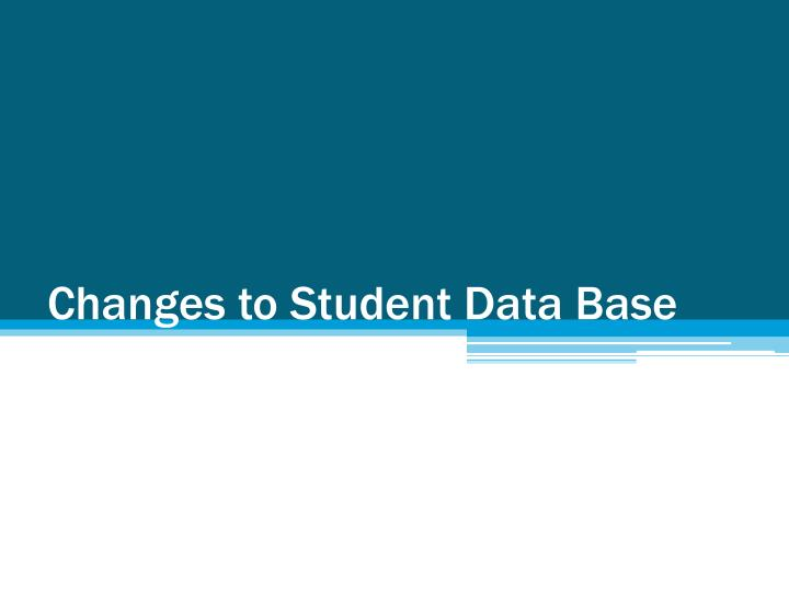 Changes to student data base