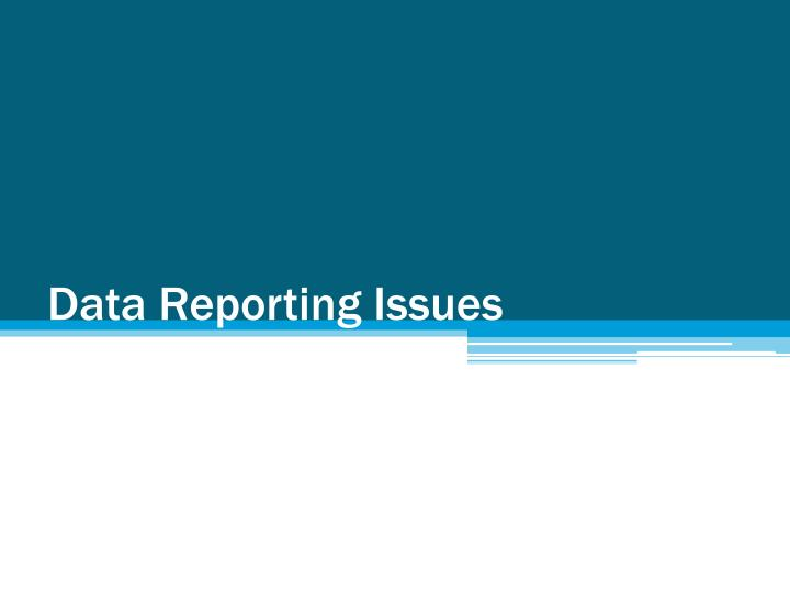 Data Reporting Issues