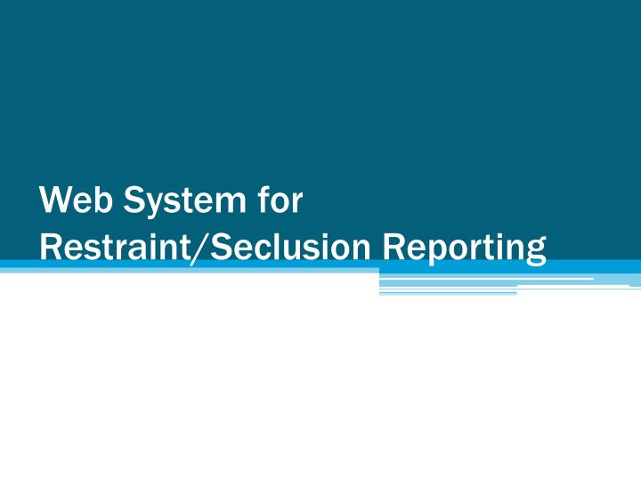 Web System for Restraint/Seclusion Reporting