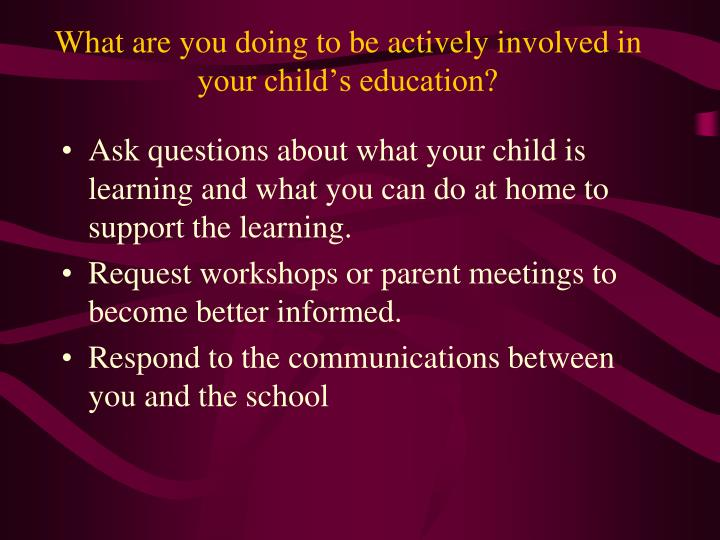 What are you doing to be actively involved in your child's education?