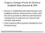 progress strategic priority 1 division establish new division vpr