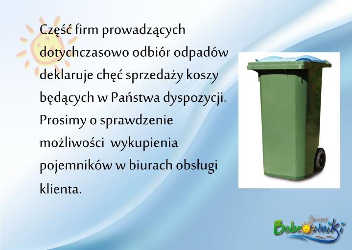 Część firm prowadzących dotychczasowo odbiór odpadów deklaruje chęć sprzedaży koszy będących w Państwa dyspozycji. Prosimy o sprawdzenie  możliwości  wykupienia pojemników w biurach obsługi klienta.