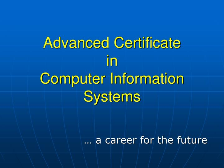 Advanced certificate in computer information systems