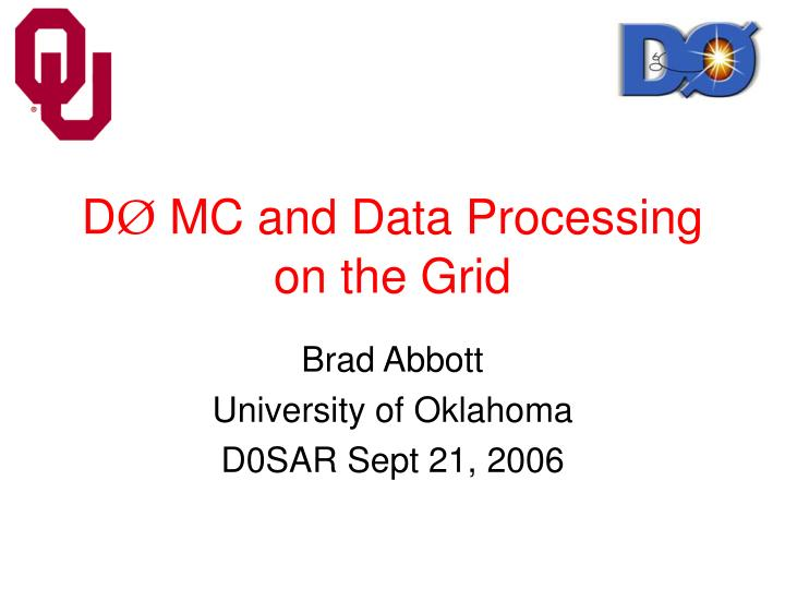 D mc and data processing on the grid