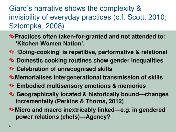 Giard's narrative shows the complexity & invisibility of everyday practices (c.f. Scott, 2010; Sztompka, 2008)