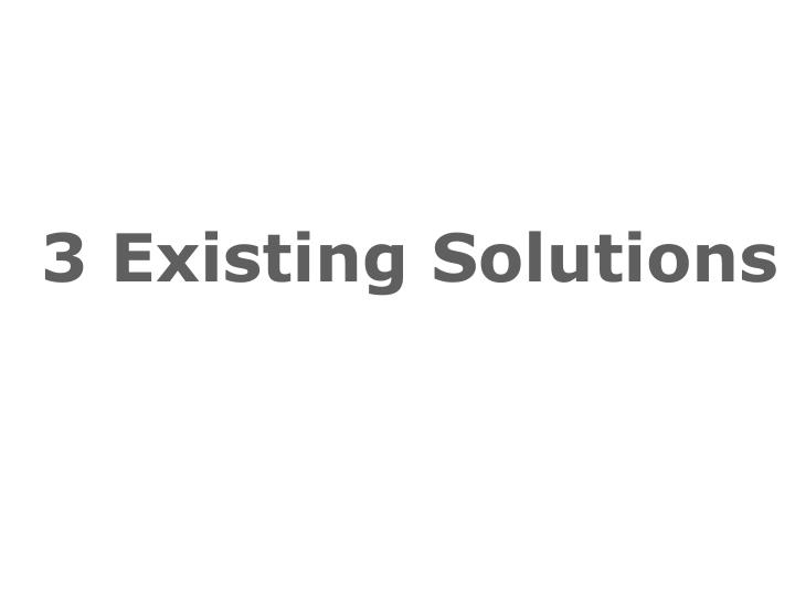 3 Existing Solutions