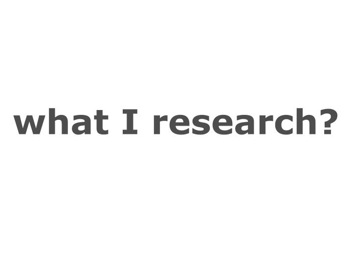 what I research?