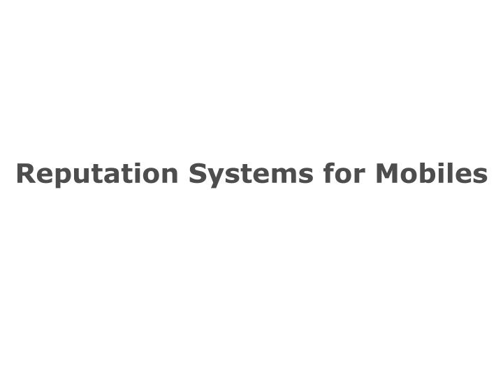 Reputation Systems for Mobiles