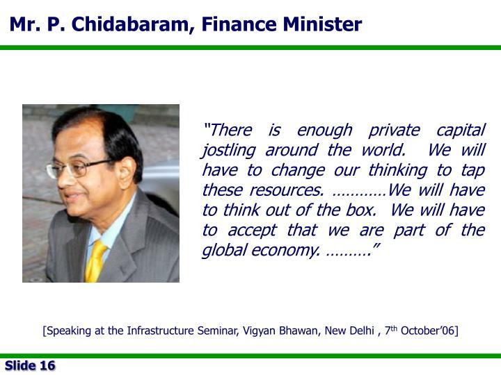 Mr. P. Chidabaram, Finance Minister