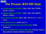 the present r10 md state