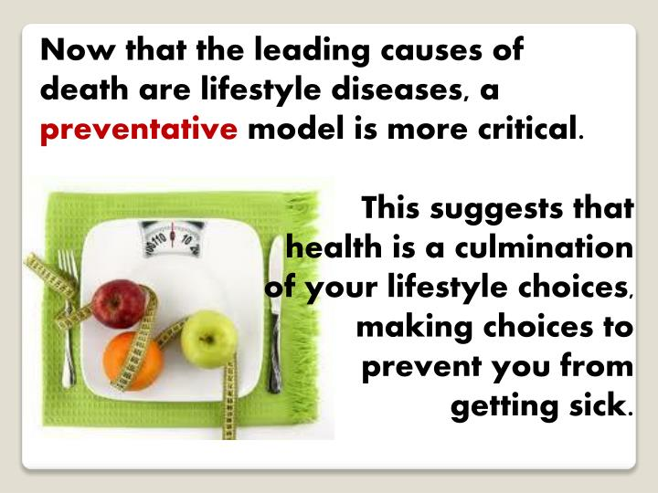 Now that the leading causes of death are lifestyle diseases, a