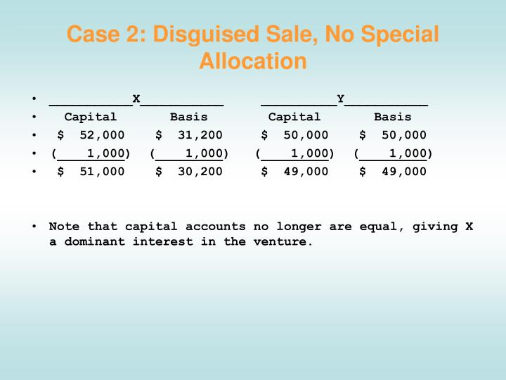 Case 2: Disguised Sale, No Special Allocation