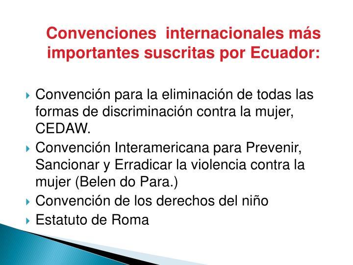 Convenciones  internacionales más importantes suscritas por Ecuador: