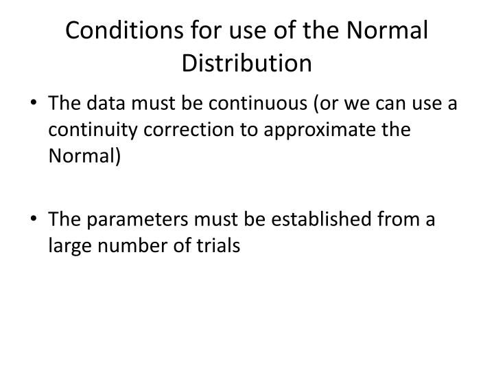 Conditions for use of the Normal Distribution